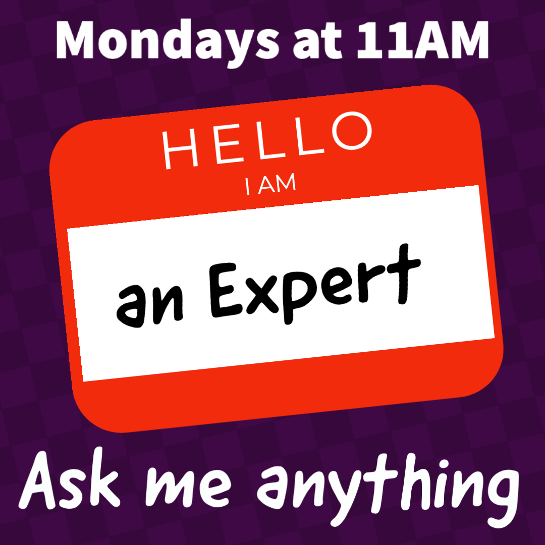 Mondays at 11am hello I am an expert ask me anything