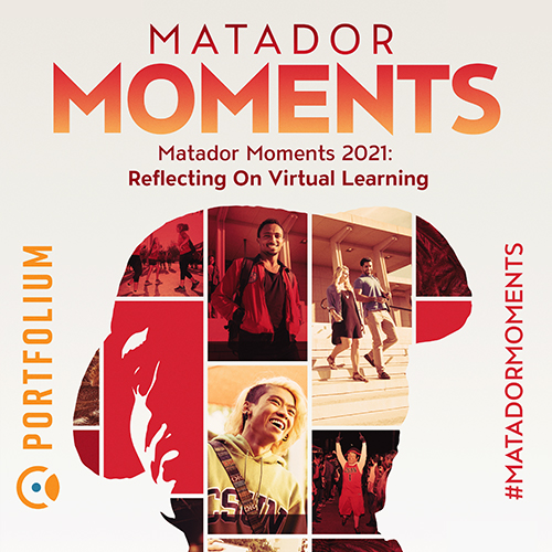 Matador Moments 2021 reflecting on virtual learning with collage of students in the shape of a matador with portfolium logo and hashtag matador moments